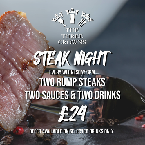 Steak night, every Wednesday from 6pm until 9:30pm. Rump (8oz) for £13, Sirloin (10oz) for £15, two rump's £24.